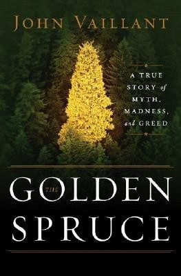 The Golden Spruce: A True Story of Myth, Madness, and GreedEnglish, Hardcover, John Vaillant