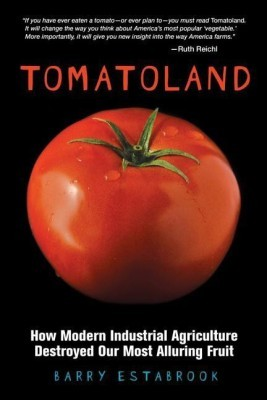 Tomatoland: How Modern Industrial Agriculture Destroyed Our Most Alluring FruitEnglish, Hardcover, Barry Estabrook
