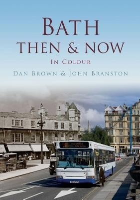 Bath Then & NowEnglish, Hardcover, Daniel Brown John Branston Catherine Spence Dan Brown