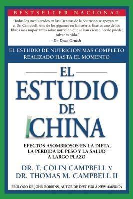 El Estudio de China: Efectos Asombrosos en la Dieta, la Perdida de Peso y la Salud A Largo PlazoSpanish, Paperback, John Robbins, T. Colin Campbell, Campbell Thomas M. II