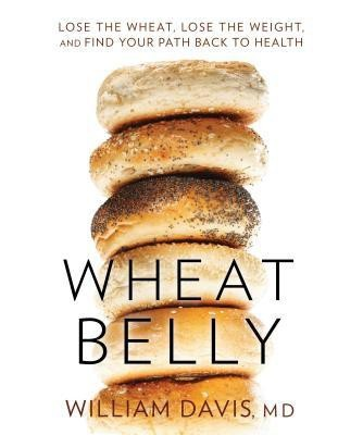 Wheat Belly: Lose the Wheat, Lose the Weight, and Find Your Path Back to HealthEnglish, Hardcover, MD William Davis, William Davis