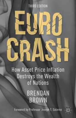 Euro Crash: How Asset Price Inflation Destroys the Wealth of NationsEnglish, Hardcover, Brown Brendan Brown
