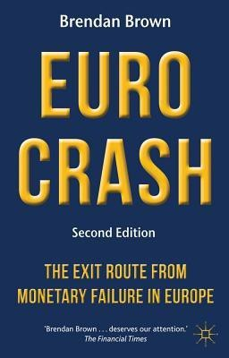 Euro Crash: The Exit Route from Monetary Failure in EuropeEnglish, Hardcover, Brown Brendan Brown