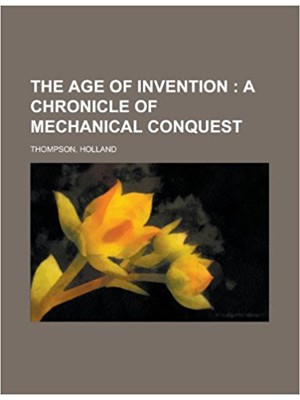 The Age of Invention; A Chronicle of Mechanical Conquest