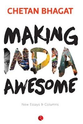 Making India Awesome: New Essays and ColumnsEnglish, Paperback, Chetan Bhagat