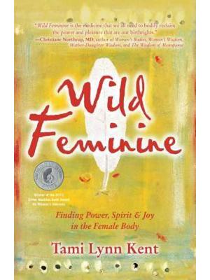 Wild Feminine (Paperback, Kent Tami-Lynn)