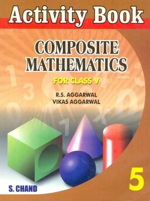 ACTIVITY COMPOSITE MATHEMATICS-5English, R S AGGARWAL