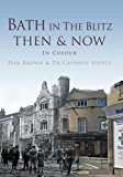 Bath in The Blitz Then & Now Then & Now History Press