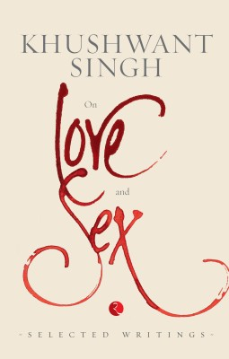 On Love and Sex : Selected WritingsEnglish, Paperback, Khushwant Singh