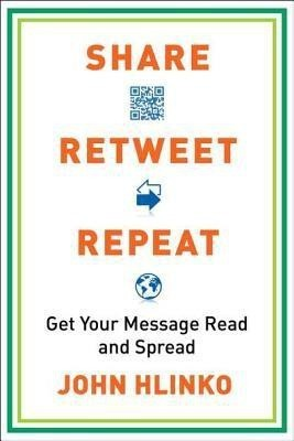 Share, Retweet, Repeat: Get Your Message Read and SpreadEnglish, Paperback, John Hlinko