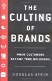 The Culting of Brands: When Customers Become True Believers