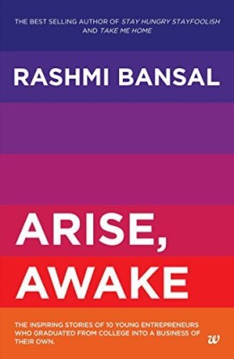 Arise, Awake : The Inspiring Stories of 10 Young Entrepreneurs Who Graduated from College into a Business of Their OwnEnglish, Paperback, Rashmi Bansal
