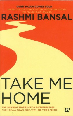 Take Me Home : The Inspiring Stories of 20 Entrepreneurs from Small - Town India with Big - Time DreamsEnglish, Paperback, Rashmi Bansal