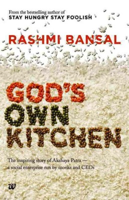 God's Own Kitchen : The Inspiring Story Of Akshaya Patra - A Social Enterprise Run By Monks And Ceo?English, Paperback, Rashmi Bansal