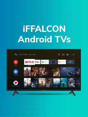 iFFALCON Android TVs