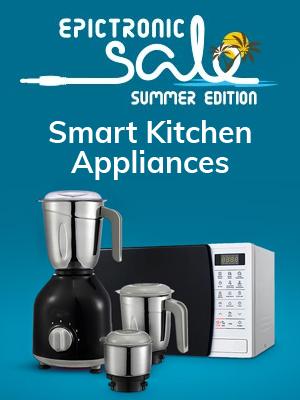 Epictronic Sale Summer Edition : Kitchen Appliances